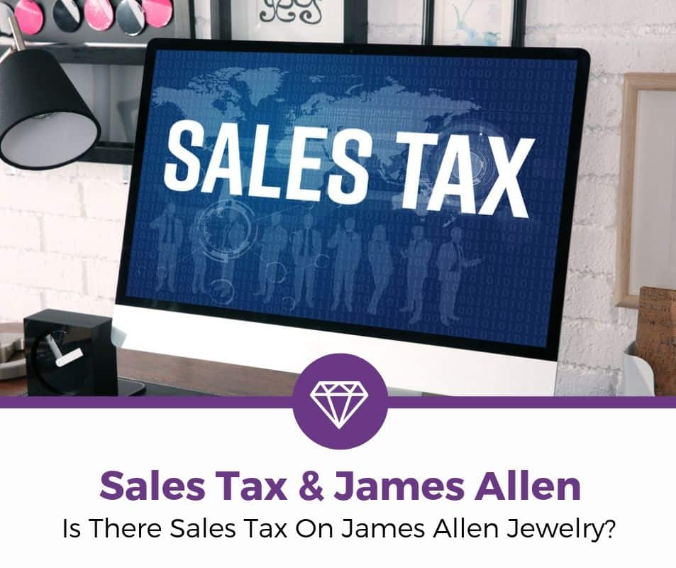 Is There Sales Tax On James Allen Jewelry_