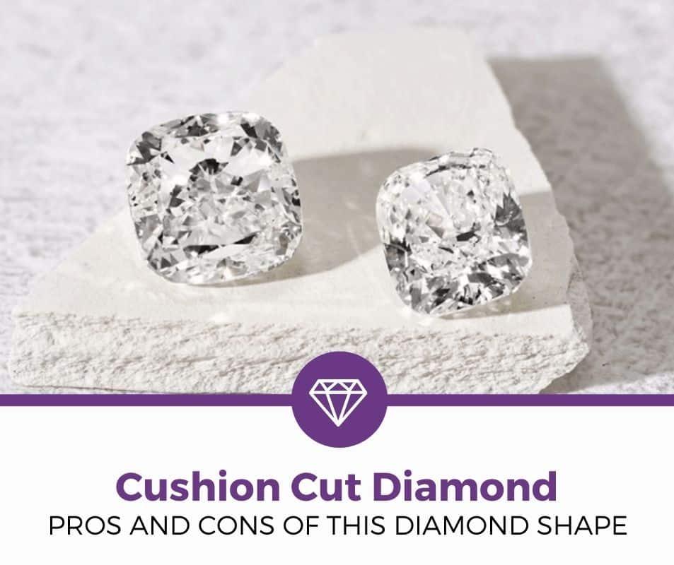 cushion cut diamond pros and cons
